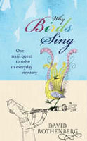 Why Birds Sing - One Man's Quest to Solve an Everyday Mystery