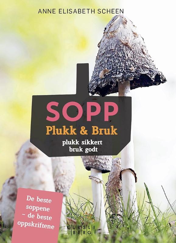 Sopp. Plukk & Bruk Plukk sikkert, bruk godt